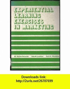 Experiential Learning Exercise in Marketing M. Wayne DeLozier, Dale M. Lewison, Arch G. Woodside ,   ,  , ASIN: B003JVJO7M , tutorials , pdf , ebook , torrent , downloads , rapidshare , filesonic , hotfile , megaupload , fileserve