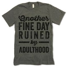 The listing is for one short-sleeve UNISEX crewneck t-shirt with 'Another Fine Day Ruined By Adulthood' design. Please refer to the size chart below (laying flat measurements in inches) if you want to