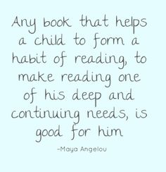 """""""Any book that helps a child to form a habit of reading, to make reading one of his deep and continuing needs, is good for him."""" – Maya Angelou #mayaangelou"""