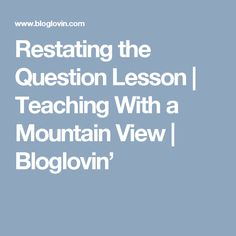 Restating the Question Lesson   Teaching With a Mountain View   Bloglovin'