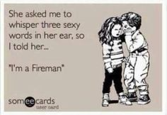 LOL - said no real fire wife - ever. Firefighter Family, Firefighter Paramedic, Firefighter Quotes, Volunteer Firefighter, Female Firefighter, Firefighter Gifts, Into The Fire, Up Book, Three Words