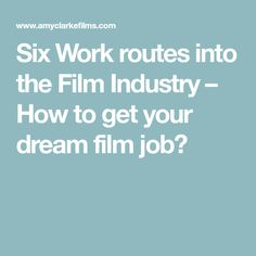 Six Work routes into the Film Industry – How to get your dream film job?