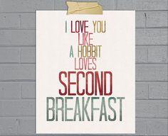 """I love you like a hobbit loves second breakfast"" art print"