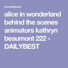 alice in wonderland behind the scenes animators kathryn beaumont 222 - DAILYBEST