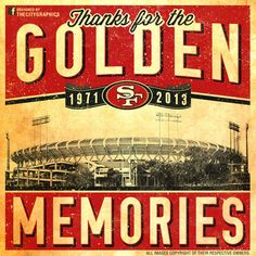 Thanks for the Golden Memories. The end of 49ers Football at Candlestick Park 1971-2013. Designed byhttp://Facebook.com/TheCityGraphics. All...