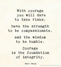 Courage is the foundation of integrity