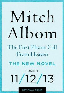 Amazon.com: The First Phone Call from Heaven: A Novel (9780062294371): Mitch Albom: Books...........  CANT WAIT!!!!!