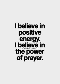 I believe in positive energy. I believe in the power of prayer. #wisdom #affirmations