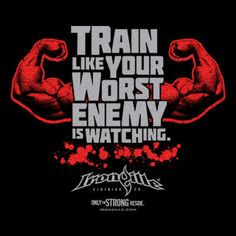 Train Like Your Worst Enemy Is Watching.