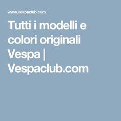Tutti i modelli e colori originali Vespa | Vespaclub.com