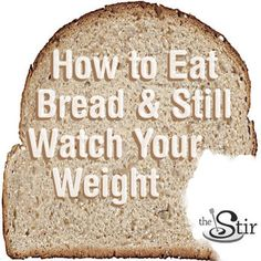 According to a new study, you can lose weight and still have bread. Check it out. http://thestir.cafemom.com/healthy_living/187488/the_secret_to_eating_bread