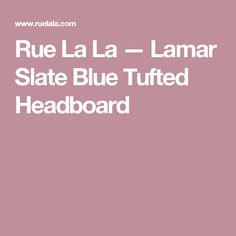 Rue La La — Lamar Slate Blue Tufted Headboard