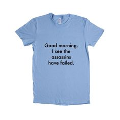 Good Morning I See The Assassins Have Failed Sarcastic Sarcasm Rude Joke Joking Mean Annoyed Annoyance SGAL6 Women's Shirt