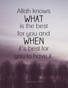 Allah knows what is the best for you and when it's best for you to have it (100+) islamic quotes | Tumblr