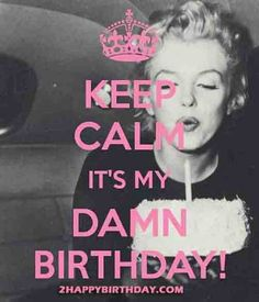 "101 It's My Birthday Memes - ""Keep calm. It's my damn birthday! Keep Calm My Birthday, Birthday Quotes For Me, Today Is My Birthday, Birthday Weekend, Its My Bday, Happy Birthday Images, Birthday Love, Birthday Month, Happy Birthday Wishes"