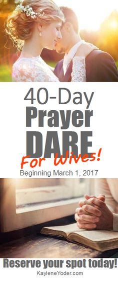 40-Day Prayer Dare for Wives! March 1 to April 13, 2017
