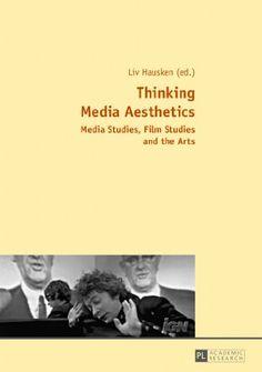 Thinking Media Aesthetics: Media Studies, Film Studies an...