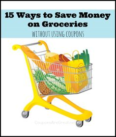 How to Save Money on Groceries Without Cutting Coupons - Coupons Are Great