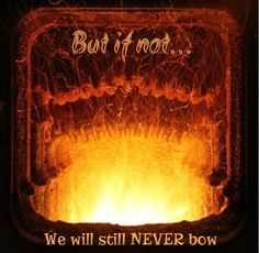 Daniel 3:16-18 Shadrach, Meshach, and Abednego, answered and said to the king, O Nebuchadnezzar, WE ARE NOT CAREFUL to answer thee in this matter. If it be so, OUR GOD whom we serve IS ABLE to deliver us from the burning fiery furnace, and he will deliver us out of thine hand, O king. BUT IF NOT, be it known unto thee, O king, that WE WILL NOT serve thy gods, nor worship the golden image which thou hast set up.