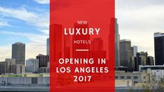 New Luxury Hotels Opening in Los Angeles in 2017