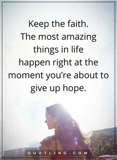 never give up quotes Keep the faith. The most amazing things in life happen right at the moment you're about to give up hope. Hope Quotes, Faith Quotes, Quotes To Live By, Qoutes, Life Happens, Shit Happens, Never Give Up Quotes, Keep The Faith, Daily Affirmations