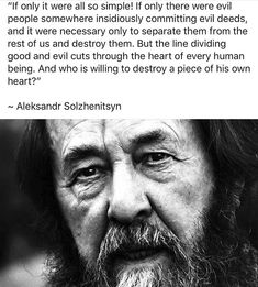 Solzhenitsyn Author Quotes, Literary Quotes, Bad Life Quotes, Liberal Left, Wise Men Say, Evil People, Philosophy Quotes, Good And Evil, Spiritual Practices