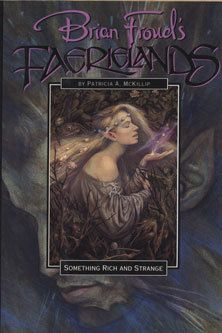 Something Rich and Strange by Patricia McKillip, illustrated by Brian Froud