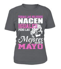 # Las Mejores Nacen en Mayo .  ¿Has Nacido en Mayo?  ¡Esta camiseta es para ti!    Disponible solo durante este mes, así que elige la tuya hoy!¿Necesitas ayuda para hacer el pedido? Contactasupport@teezily.comCompra 2 o mas y ahorra en el envio!