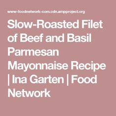 slow roasted filet of beef and basil parmesan mayonnaise recipe ina garten food - Meatloaf Recipes Ina Garten