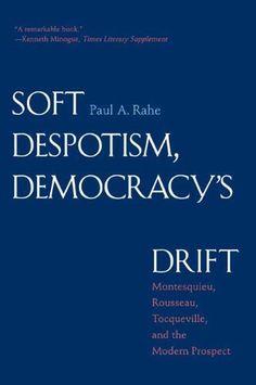 Soft Despotism, Democracy's Drift: Montesquieu, Rousseau, Tocqueville, and the Modern Prospect by Paul Anthony Rahe, http://www.amazon.com/dp/0300164238/ref=cm_sw_r_pi_dp_B2YCpb0NZFYTM