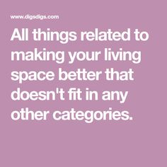 All things related to making your living space better that doesn't fit in any other categories.