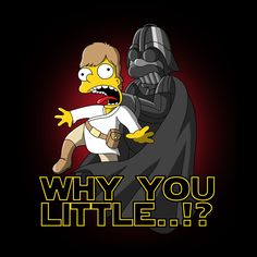 """""""The Simpsons / Star Wars"""" Mashup  Why you little"""