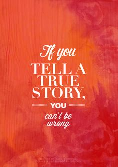 If you tell a true story, you can't be wrong #truth #honesty #wisdom