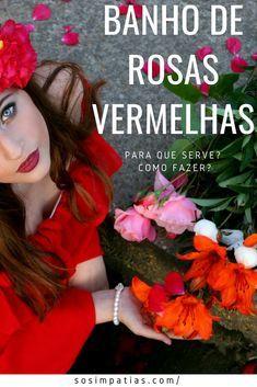 Banho De Rosas Vermelhas Para Que Serve Como Fazer Banho De