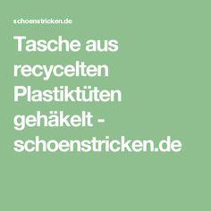 Tasche aus recycelten Plastiktüten gehäkelt - schoenstricken.de