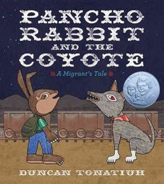 Pancho Rabbit and the coyote : a migrant's tale / Duncan Tonatiuh. Picture book.