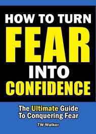 Free download How to turn fear into confidence, a superhero success guide to Conquering fear! by TW Walker.