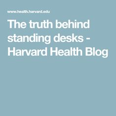The truth behind standing desks - Harvard Health Blog