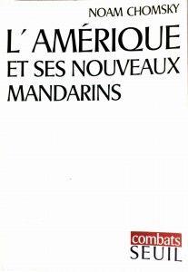 L'Amérique et ses nouveaux mandarins / Noam Chomsky ; traduit de l'americain par Jean- Michel Jasienko.-- Paris : Editions du Seuil, cop.1969 en http://absysnet.bbtk.ull.es/cgi-bin/abnetopac?TITN=344461