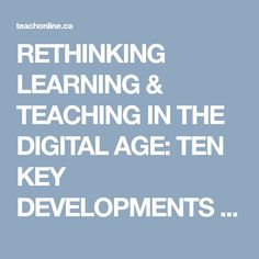 RETHINKING LEARNING & TEACHING IN THE DIGITAL AGE: TEN KEY DEVELOPMENTS CHANGING THE DYNAMICS OF UNIVERSITIES AND COLLEGES  | teachonline.ca