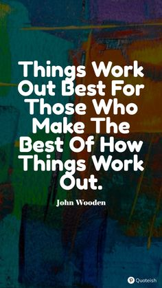 Things work best for those who make the best of how things work out. - John Wooden John Wooden Quotes, Teaching Profession, Everyday Quotes, Being Good, Be True To Yourself, New Quotes, You Are Awesome, Peace Of Mind, Good Books