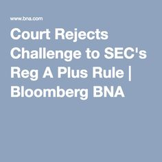 A federal appeals court rejected a challenge to the SEC's Regulation A Plus rule brought by Montana and Massachusetts, which claimed the unregistered offerings rule impermissibly pre-empted state. 50 Million, Challenges, Education, Teaching, Training, Educational Illustrations, Learning, Studying