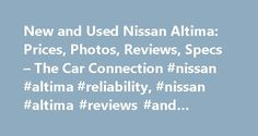 New and Used Nissan Altima: Prices, Photos, Reviews, Specs – The Car Connection #nissan #altima #reliability, #nissan #altima #reviews #and #ratings http://cars.nef2.com/new-and-used-nissan-altima-prices-photos-reviews-specs-the-car-connection-nissan-altima-reliability-nissan-altima-reviews-and-ratings/  # Nissan Altima The Nissan Altima is a four-door sedan—a mid-size family vehicle that sits in one of the most competitive new-car niches. Sold in base, S, SV, SL, and SR trim levels, the…