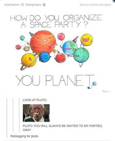 Poor Pluto lmao! Pluto you will always be invited to my parties!!! *hugs sad pluto*