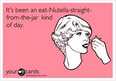 It's been an eat-Nutella-straight- from-the-jar kind of day.