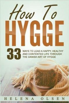 How To Hygge: 33 Ways To Lead A Happy, Healthy and Contented Life through the Danish Art of Hygge Paperback – September Helena Olsen (Author) Mason Jar Flower Arrangements, Mason Jar Flowers, Konmari, What Is Hygge, Danish Hygge, Danish Words, Hygge Life, Cozy Living, Simple Living
