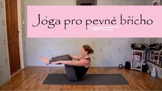 CORE YOGA | Jóga pro pevné břicho Health Diet, Health Fitness, Yoga Videos, Zumba, Body Care, Pilates, Reiki, Abs, Weight Loss