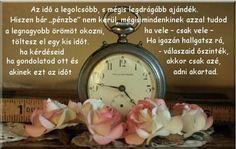 Az idő a legolcsóbb, s mégis a legdrágább ajándék.
