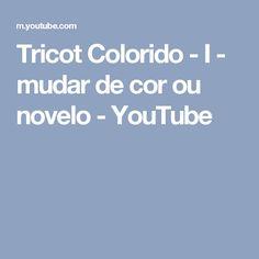 Tricot Colorido - I - mudar de cor ou novelo - YouTube