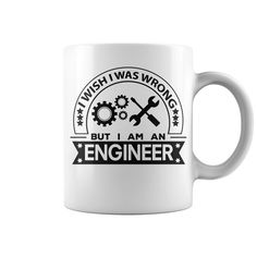 I Wish I Was Wrong But I Am An Engineer Coffee Mug. Below is one of our custom designs for the Engineer Coffee Mugs. It's very lovely when you use this coffee mug. I Am An Engineer, Engineer Mug, Engineer Shirt, Funny Coffee Mugs, Funny Mugs, Pinterest Diy Crafts, I Was Wrong, Name Mugs, Black Coffee Mug